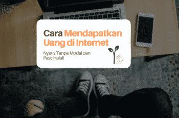 Cara Mendapatkan Uang di Internet dengan Modal Minim Bahkan Nyaris Nol