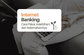 Mengenal Sistem Internet Banking: Cara Pakai, Kelebihan, dan Kelemahan