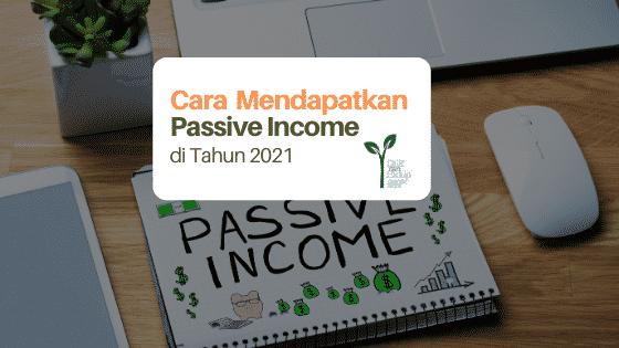 Punya Passive Income di Tahun 2021: Gini Caranya!