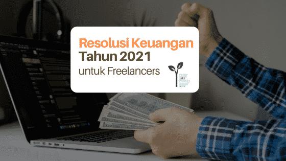 Ini Loh Resolusi Keuangan 2021 yang Paling Pas untuk Freelancer Alias Pengejar Proyek