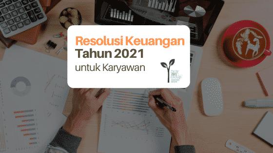 Resolusi Keuangan Tahun 2021 untuk Karyawan Agar Tak Mengulang Kesalahan yang Sama