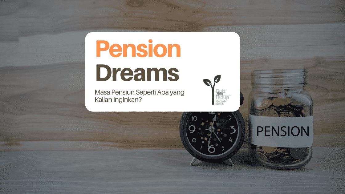 Pension Dreams: Masa Pensiun Seperti Apa yang Kalian Inginkan?