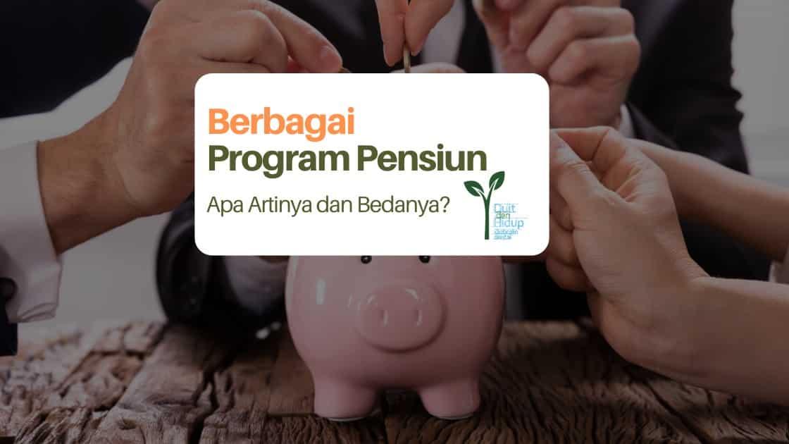 Program Pensiun Manfaat Pasti dan Iuran Pasti: Apa Artinya dan Bedanya?