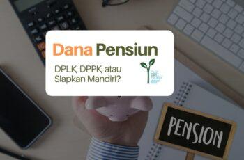 Pilih Mana Buat Dana Pensiun: DPPK, DPLK, atau Siapkan Sendiri?