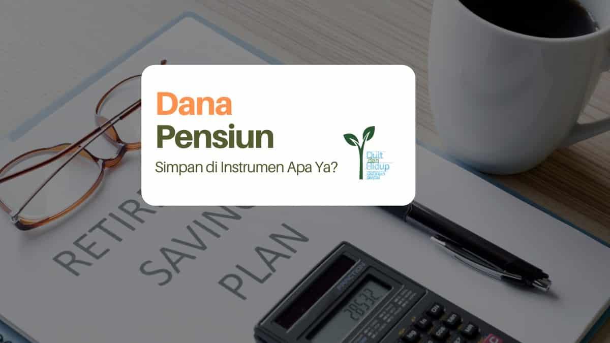 Apa Instrumen Investasi yang Paling Tepat untuk Membangun Dana Pensiun yang Kuat?