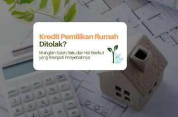 Mengapa Pengajuan Kredit Pemilikan Rumah Ditolak?