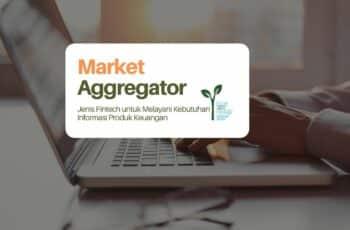 Market Aggregator: Jenis Fintech untuk Melayani Kebutuhan Informasi