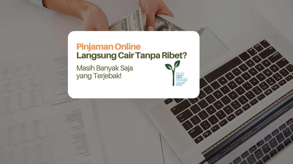 Mengapa Masih Banyak yang Terjebak Pinjaman Online Langsung Cair Tanpa Ribet Itu?