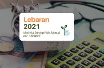 Menyambut Lebaran 2021: Mari Kita Bersiap Fisik, Mental, dan Finansial!