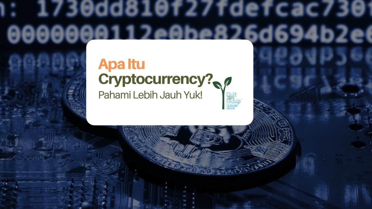 Benarkah Cryptocurrency Adalah Masa Depan Investasi Kita? Pahami Lebih Jauh Yuk!