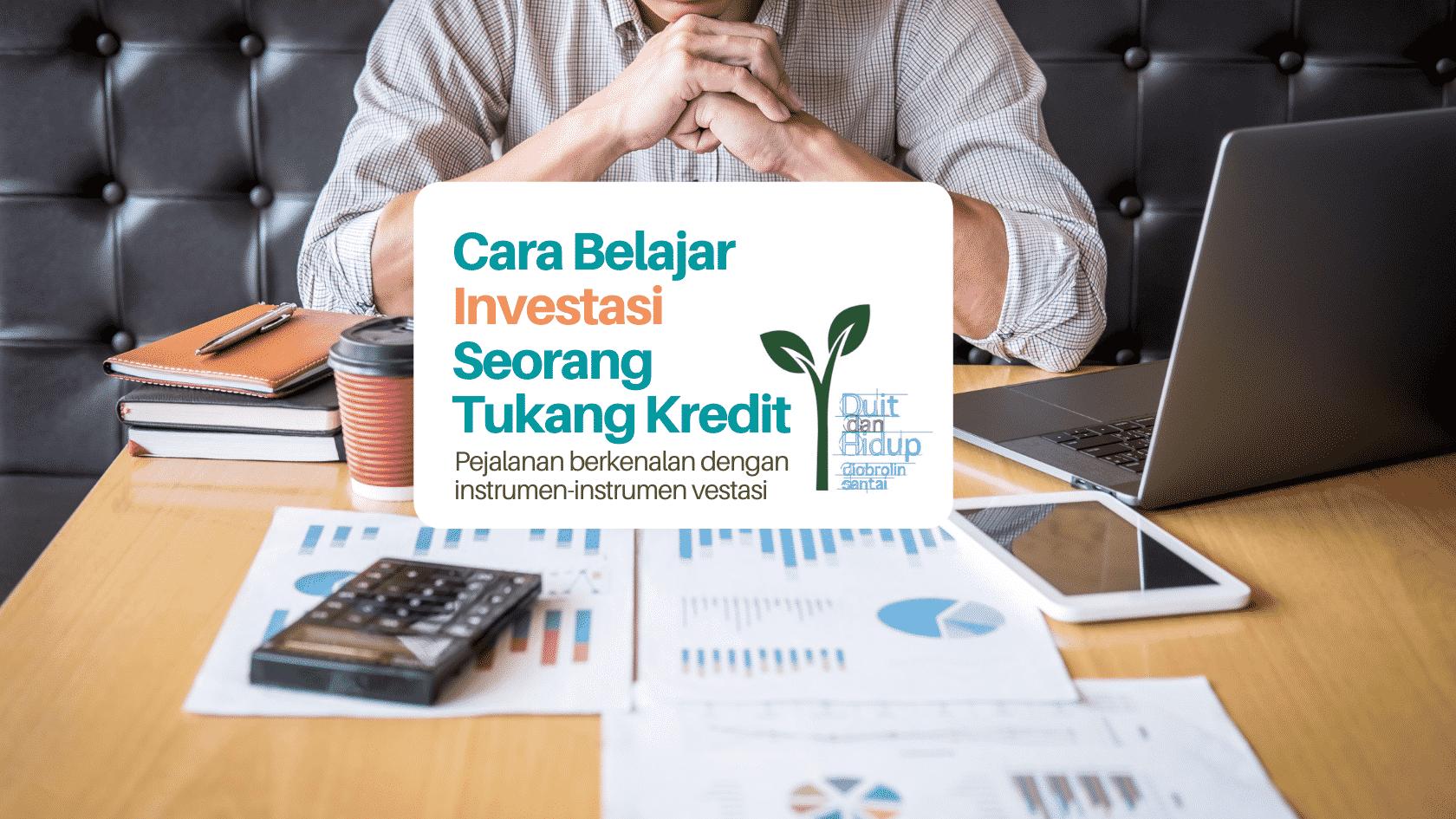 Cara Belajar Investasi dari Pengalaman Tukang Kredit