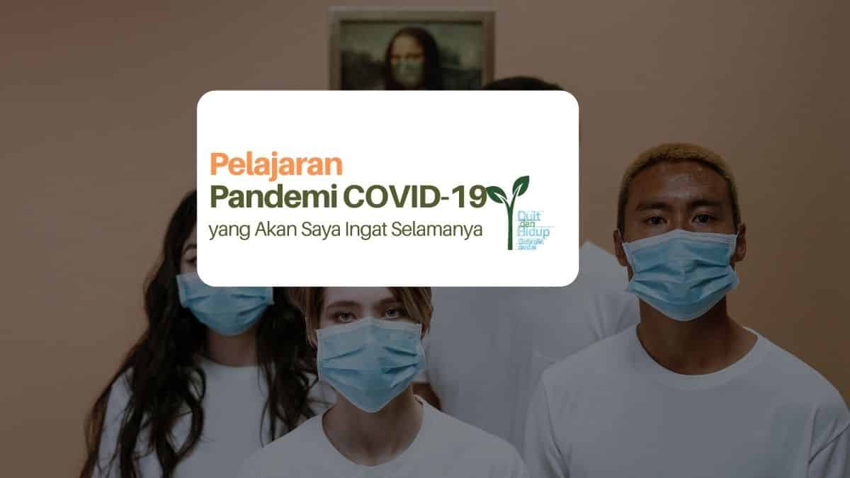 Pelajaran Hidup dari Pandemi COVID-19 yang Akan Saya Ingat Selamanya