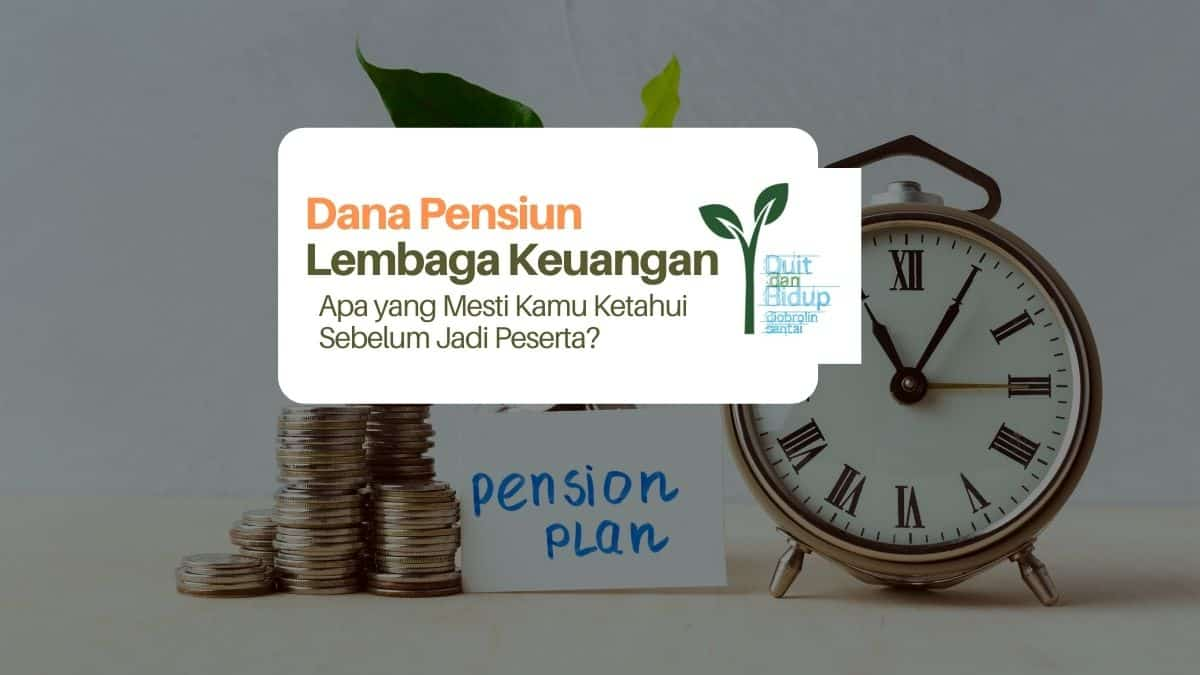 Dana Pensiun Lembaga Keuangan: Apa yang Mesti Kamu Ketahui Sebelum Jadi Peserta?